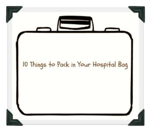 10 things to pack in your hospital bag