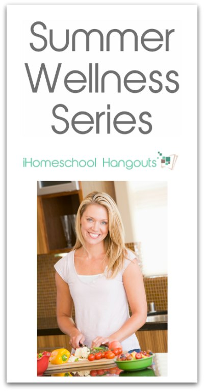 Introducing the Summer Wellness Hangout Series from iHomeschool Network