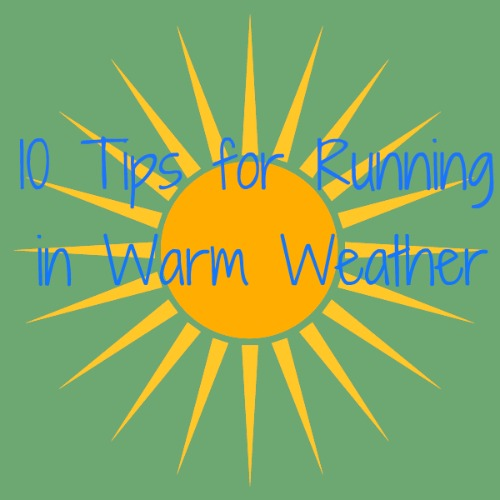 10 tips for running in warm weather