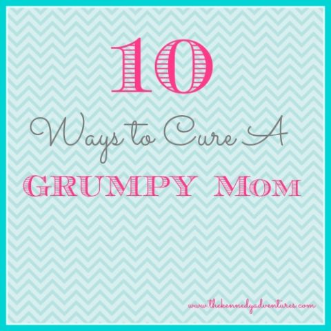 ways to cure a grumpy mom