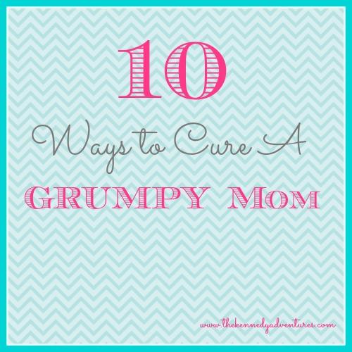 ways to cure a grumpy mom