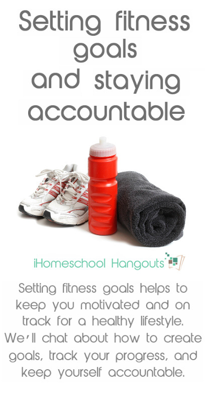 Setting Fitness Goals and Staying Accountable – part of the Summer Wellness Series from iHomeschool Network