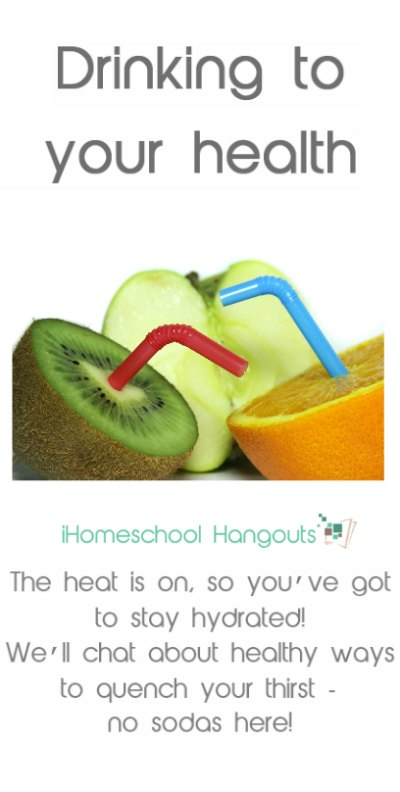 Drinking to Your Health: Part of the iHomeschool Network Summer Wellness Series