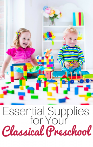 essental supplies for your classical preschool -- everything you need to get started