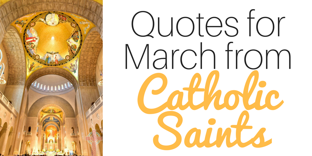 Ready to study the Catholic Saints for March? With this collection of saints quotes, you'll learn more about these holy men and women.